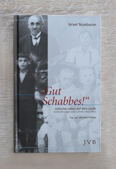 Gut Schabbes! Jüdisches Leben auf dem Lande. Aufzeichnungen eines Lehrers (1869-1942) von Israel Nussbaum